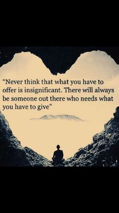 Never think that what you have to offer is insignificant.Fill social media space with love. Extend it to people you meet. Just a smile, a hello is good. Tell your family & friends that you love them! Quotable Quotes, Wisdom Quotes, True Quotes, Great Quotes, Words Quotes, Motivational Quotes, Inspirational Quotes, Quotes Quotes, Media Quotes