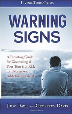 Warning Signs: A #Parenting Guide for Discovering if Your Teen is at Risk for #Depression, #Addiction or #Suicide.: By Judy Davis & Geoffrey A Davis on Amazon.& Kindle   #suicideprevention, #recovery #mentalhealth #parentresources #raisingteens