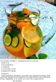 FAT FLUSH WATER !!!  Drink at least three 8 oz glasses per day, they say the longer it sits, the better it tastes. You can eat them as well but they are intended as flavoring and still work, so that is a personal choice. The Vitamin C turns fat into fuel, the tangerine increases your sensitivity to insulin, and the cucumber makes you feel full. Try it for 10 days and see what you think! - found on All-Natural Weight Loss on facebook.