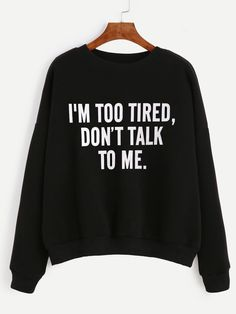SheIn offers Black Slogan Print Drop Shoulder Sweatshirt & more to fit your fashionable needs. Sarcastic Shirts, Funny Shirt Sayings, Shirts With Sayings, Funny Shirts, Funny Sarcastic, Sweatshirts Online, Printed Sweatshirts, Sweat Shirt, Diy Mode