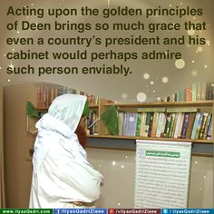 8.Acting upon the golden principles of Deen brings so much grace that even a country's president and his cabinet would perhaps admire such person enviably.