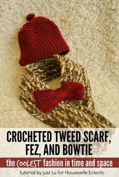 Housewife Eclectic: 11th Doctor Crocheted Tweed Scarf, Bowtie, and Fez