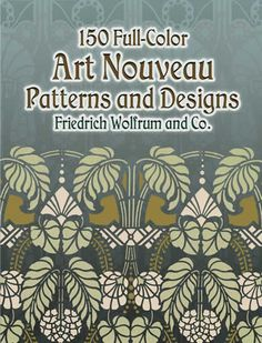 150 Full-Color Art Nouveau Patterns and Designs