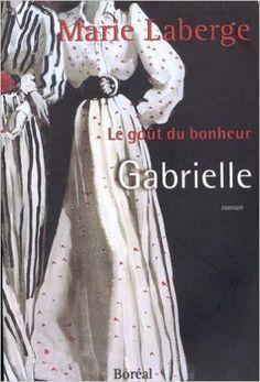 Gabrielle : Le goût du bonheur, tome 1: Amazon.ca: Marie Laberge: Books Fiction, Gout, Romans, Books, Marie, Rues, Entourage, Reading, Paper