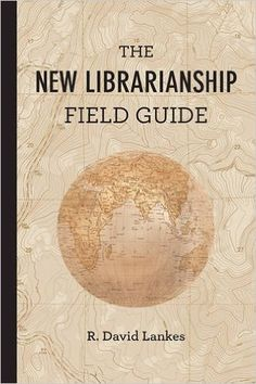 The Atlas of New Librarianship, reminds librarians of their mission: to improve society by facilitating knowledge creation in their communities..Amazon.com: The New Librarianship Field Guide (MIT Press) (9780262529082): R. David Lankes: Books