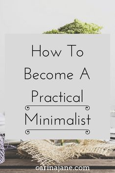 How to become a practical minimalist: attainable minimalist goals that help you make minimalism work for your life!