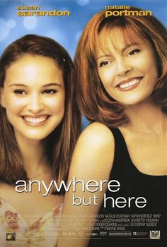 Anywhere But Here.   i absolutely LOVE this movie .. top 10