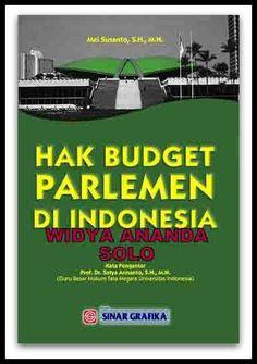 Hak Budget Parlemen di Indonesia Mei Susanto   Hal: 384 pages Penerbit: SINAR GRAFIKA Ukuran: 15,5 x 23, HVS 60 gr, cover ac 230 gr Cetakan: ke - 1 - tahun 2013 Edition:  ISBN:  978-979-007-568-9   Hak Budget Parlemen di Indonesia