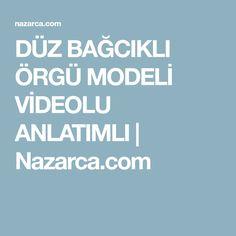 DÜZ BAĞCIKLI ÖRGÜ MODELİ VİDEOLU ANLATIMLI | Nazarca.com