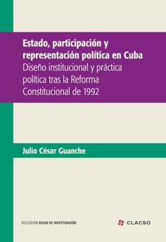 Estado, participación y representación políticas en Cuba : diseño institucional y práctica política tras la reforma constitucional de 1992. #Politica #Democracia #Ciudadania #Estado #ReformaConstitucional #EstadoDeDerecho #ParticipacionPolitica #Ideologias #SistemaElectoral #Cuba