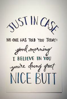 Just In Case No One Has Told You Today: good morning, I believe in you, you're doing great, nice butt-funny inspirational art, encouragement by CLAIREandJAMESdesign on Etsy
