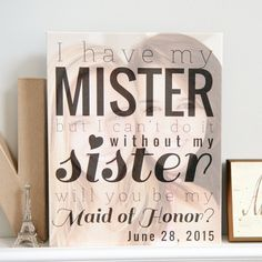 Will you be my Maid of Honor Print, I have my Mister, but can't do it without my Sister print w/photo //Art Print or Canvas // W-Q01-1PS AA9 door PaperRamma op Etsy https://www.etsy.com/nl/listing/190982845/will-you-be-my-maid-of-honor-print-i