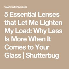 5 Essential Lenses that Let Me Lighten My Load: Why Less Is More When It Comes to Your Glass | Shutterbug