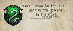 Slytherin: Never reach for the stars - don't belittle yourself. Be the stars