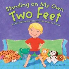 Standing on My Own Two Feet: A Child's Affirmation of Love in the Midst of Divorce by Tamara Schmitz.