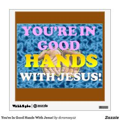 YOU'RE IN GOOD HANDS WITH JESUS is an image provides great inspiration to Christians. This image is the surest way to let others know who your Saviour is!...And who you place your security in the hands of! Order your copy of the wall decal with this beautiful religious image on it today! $32.25 per wall decal.