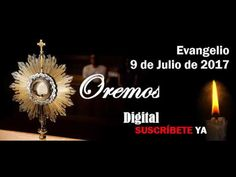 Evangelio 9 de Julio de 2017 - YouTube