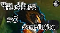 League Of Legends - Best Of Thug Life Compilation #5