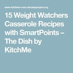 15 Weight Watchers Casserole Recipes with SmartPoints – The Dish by KitchMe Weight Watchers Casserole, Weight Watchers Breakfast, Weight Watcher Dinners, Weight Watchers Desserts, Skinny Recipes, Ww Recipes, Low Calorie Recipes, Crockpot Recipes, Healthy Recipes
