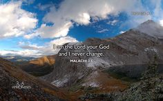 "Malachi 3:6 (ESV) Robbing God  6 ""For I the Lord do not change; therefore you, O children of Jacob, are not consumed."