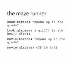 In the movie when she starts breathing heavy and says THOMAS frypan puts his arms over a couple of the GLADERS. It's hilarious!