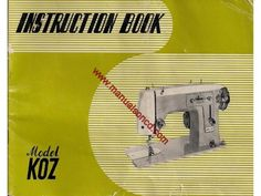 Koz Sewing Machine Instruction Manual.  Examples of what's included in this manual:  * Threading the machine. * Winding the bobbin. * Threading the bobbin case. * Upper & Lower tension adjustment. * Adjusting stitch lengths. * Sewing designs. * Features and parts. * Oiling your machine & Much more.  28 page manual.