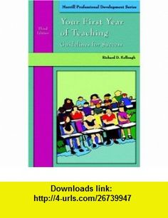 Your First Year of Teaching Guidelines to Success (3rd Edition) (9780131708587) Richard D. Kellough , ISBN-10: 0131708589  , ISBN-13: 978-0131708587 ,  , tutorials , pdf , ebook , torrent , downloads , rapidshare , filesonic , hotfile , megaupload , fileserve