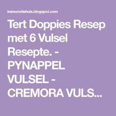 Tert Doppies Resep met 6 Vulsel Resepte. - PYNAPPEL VULSEL - CREMORA VULSEL - LEMON CURD ... - DADEL VULSEL - KONDENSMELK VULSEL ...