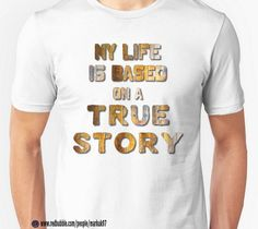 My Life is Based on a True Story T-Shirts & Hoodies http://www.redbubble.com/people/markuk97/works/24936865-my-life-is-based-on-a-true-story?asc=t&p=t-shirt via @redbubble #true #story #motivation #tshirt
