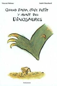 Quand papa était petit, y'avait des dinosaures: Amazon.fr: Vincent Malone, André Bouchard: Livres