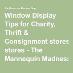 Window Display Tips for Charity, Thrift & Consignment stores - The Mannequin Madness Blog https://www.simpleconsign.com/resources/