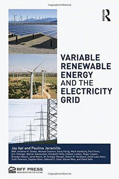 Variable Renewable Energy and the Electricity Grid by Jay Apt http://primo.lib.umn.edu/primo_library/libweb/action/dlDisplay.do?vid=TWINCITIES&docId=UMN_ALMA51607332710001701