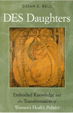 """In DES Daughters, Susan Bell recounts the experiences of this generation of """"victims."""" In moving, heartfelt narratives, she presents the voices of those women who developed cancer, those who were cancer-free but have concerns about becoming pregnant, and those who suffered other medical and/or reproductive difficulties."""