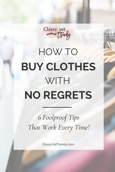 How To Buy Clothes With No Regrets - Find out 6 tips you can follow to always love what you buy. You'll wear the clothes in your closet for a long time. Men and women can follow these fashion tips for their wardrobe.