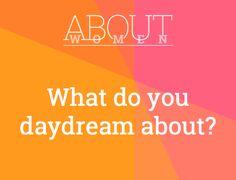 Question of the day... #ABOUTWOMEN #Daydream #Hopes #Dreams  https://youtu.be/bi4C9oVr2Jo