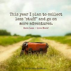 I don't collect much stuff anyway, but I DEFINITELY want to go on more adventures.