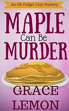 Cozy Mysteries: Maple Can Be Murder (An Oh Fudge! Cozy Mystery Series Book 1) by Grace Lemon http://www.amazon.com/dp/B01CT4MKIE/ref=cm_sw_r_pi_dp_Ih.cxb0GVD3F0