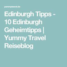 Edinburgh Tipps - 10 Edinburgh Geheimtipps   Yummy Travel Reiseblog