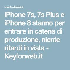 iPhone 7s, 7s Plus e iPhone 8 stanno per entrare in catena di produzione, niente ritardi in vista - Keyforweb.it