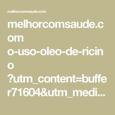 melhorcomsaude.com o-uso-oleo-de-ricino ?utm_content=buffer71604&utm_medium=social&utm_source=pinterest.com&utm_campaign=buffer
