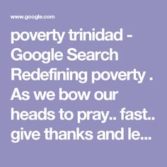 poverty trinidad - Google Search Redefining poverty . As we bow our heads to pray..  fast.. give thanks and  let our hearts break...