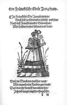 Ein Fränckische Edele Jungfraw.    Page from:  Im Frauwenzimmer Wirt vermeldt von allerley schönen Kleidungen vnnd Trachten der Weiber (= Frauen-Trachtenbuch), Getruckt zu Franckfurt am Mayn in Verlegung Sigmund Feyrabends, 1586