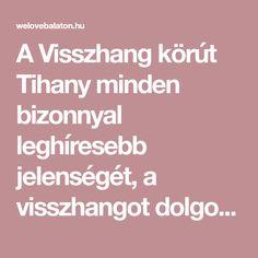 A Visszhang körút Tihany minden bizonnyal leghíresebb jelenségét, a visszhangot dolgozza fel. Az útvonalon érintett nevezetességek – kevés kivételtől eltekintve – inkább...