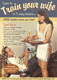 "Although this is probably ever mans dream to have his women server him food and a beer naked, this whole image is very sexist. The fact that is says ""train,"" tells that this is not something that comes naturally to her. This is something that her husband has taught her to do. If this image was reverse and the male was not clothed serving his wife, it would have been looked at as not normal or weird because it is more socially acceptable for a women to do that rather than a man."