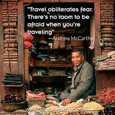 "http://www.culturaltravelguide.com/how-to-plan-your-trip ""Travel obliterates fear. There's no room to be afraid when you're traveling."" ―Andrew McCarthy #travel #quotes #people http://on.fb.me/1geQOwA Please comment and re-pin! Original image: http://www.pinterest.com/pin/474848354431027907/"