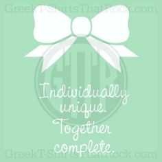 Individually unique. Together complete. Bow. Buy your sorority bid day, recruitment, and fraternity rush shirts with GreekT-ShirtsThatRock today! (800) 644-3066 #GTTR