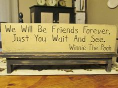 We Will Be Friends Forever Just You Wait And See Winnie The Pooh Primitive Wood Sign