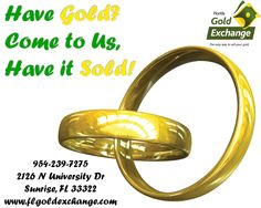 Have Gold?  Come to Us,  Have it Sold!