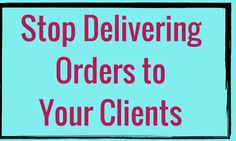 Stop Delivering Orders to Your Clients | #RockstarDirectSales #DirectSales |  Rockstar Direct Sales | For More Tips, Tricks, Tools & Training, GO TO >> http://www.DirectSellersRock.com