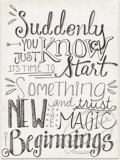 Suddenly you just know that it's time to start something new and trust the magic of beginnings.  Handlettering by Melissa of crazy paper freak.